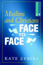 Muslims and Christians Face to Face - Kate Zebiri