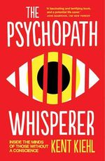 The Psychopath Whisperer : Inside the Minds of Those Without a Conscience - Kent Kiehl