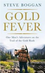Gold Fever : One Man's Adventures on the Trail of the Gold Rush - Steve Boggan