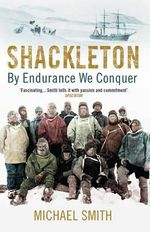 Shackleton : By Endurance We Conquer - Michael Smith
