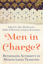 Men in Charge? : Rethinking Authority in Muslim Legal Tradition