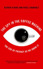 The Spy In The Coffee Machine : The End of Privacy as We Know it - Kieron O'Hara