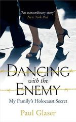 Dancing with the Enemy : My Family's Holocaust Secret - Paul Glaser