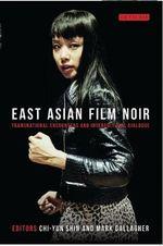 East Asian Film Noir : Transnational Encounters and Intercultural Dialogue