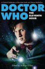 Doctor Who - The Eleventh Hour : A Critical Celebration of the Matt Smith and Steven Moffat Era - Andrew O'Day