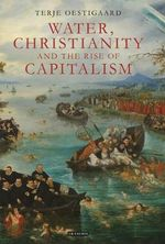 Water, Christianity and the Rise of Capitalism : Social and Economic Change in the Orizaba Valley, ... - Terje Oestigaard