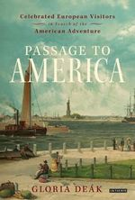 Passage to America : Celebrated European Visitors in Search of the American Adventure - Gloria Deak