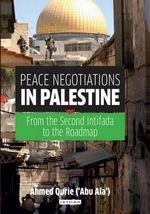 Negotiating Palestine : From the Second Intifada to Hamas' Electoral Victory - Ahmed Qurie