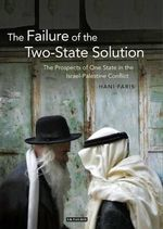 The Failure of the Two-State Solution : The Prospects of One State in the Israel-Palestine Conflict