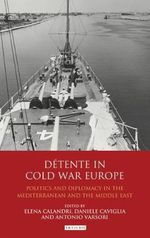 Detente in Cold War Europe : Politics and Diplomacy in the Mediterranean and the Middle East