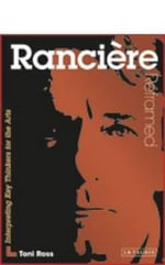 Ranciere Reframed : Interpreting Key Thinkers for the Arts - Toni Ross