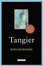 Tangier : A Literary Guide for Travellers - Josh Shoemake
