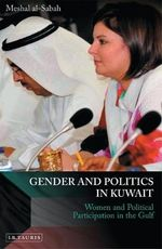 Gender and Politics in Kuwait : Women and Political Participation in the Gulf - Meshal Al-Sabah