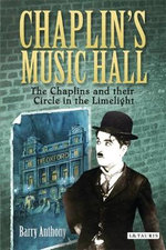 Chaplin's Music Hall : The Chaplins and Their Circle in the Limelight - Barry Anthony
