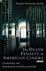 The Death Penalty in American Cinema : Criminality and Retribution in Hollywood Film - Yvonne Kozlovsky-Golan