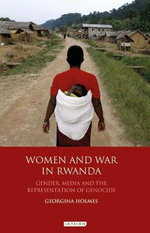 Women and War in Rwanda : Gender, Media and the Representation of Genocide - Georgina Holmes