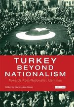 Turkey Beyond Nationalism : Towards Post-Nationalist Identities