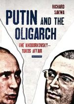 Putin and the Oligarch : The Khodorkovsky-Yukos Affair - Richard Sakwa