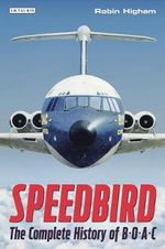 Speedbird : The Complete History of BOAC - Robin Higham
