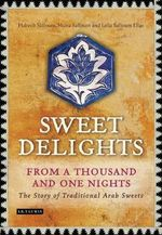 Sweet Delights from a Thousand and One Nights : The Story of Traditional Arab Sweets - Habeeb Salloum