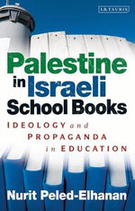 Palestine in Israeli School Books : Ideology and Propaganda in Education - Nurit Peled-Elhanan