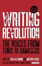 Writing Revolution : The Voices from Tunis to Damascus