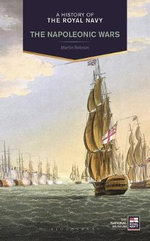 A History of the Royal Navy : Napoleonic Wars - Martin Robson