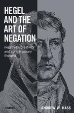 Hegel and the Art of Negation : Negativity, Creativity and Contemporary Thought - Andrew Hass