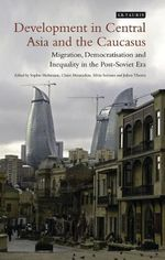 Development in Central Asia and the Caucasus : Migration, Democratisation and Inequality in the post-Soviet Era - Sophie Hohmann