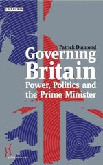 Governing Britain : Power, Politics and the Prime Minister - Patrick Diamond