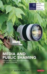 Media and Public Shaming : Drawing the Boundaries of Disclosure - Julian Petley