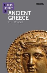 A Short History of Ancient Greece - P. J. Rhodes