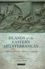 The Islands of the Eastern Mediterranean : A History of Cross-cultural Encounters