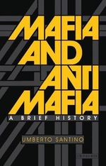 Mafia and Antimafia : A History - Umberto Santino