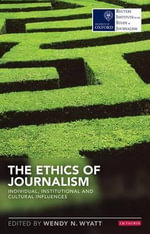 The Ethics of Journalism : Individual, Institutional and Cultural Influences