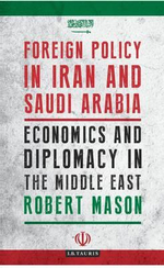 Foreign Policy in Iran and Saudi Arabia : Economics and Diplomacy in the Middle East - Robert Mason