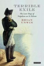 Terrible Exile : The Last Days of Napoleon on St Helena - Brian Unwin
