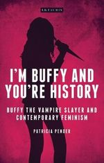 I'm Buffy and You're History : Investigating Cult TV Series - Patricia Pender