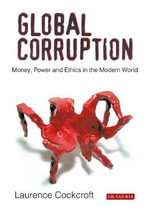 Global Corruption : Money, Power and Ethics in the Modern World - Laurence Cockcroft