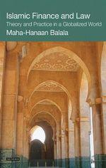 Islamic Finance and Law : Theory and Practice in a Globalized World - Maha-Hanaan Balala