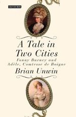 A Tale in Two Cities : Fanny Burney and Adele, Comtesse de Boigne - Brian Unwin