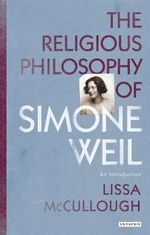 The Religious Philosophy of Simone Weil : An Introduction - Lissa McCullough
