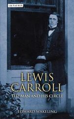 Lewis Carroll : The Man and his Circle - Edward Wakeling