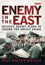 Enemy in the East : Hitler's Secret Plans to Invade the Soviet Union - Rolf-Dieter Muller