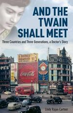 And the Twain Shall Meet : Three Countries and Three Generations, a Doctor's Story - Lindy Rajan Cartner