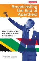 Broadcasting the End of Apartheid : Television and the Birth of the New South Africa - M. J. Evans