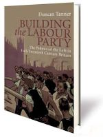 Building the Labour Party : The Politics of the Left in Early Twentieth Century Britain - Duncan Tanner