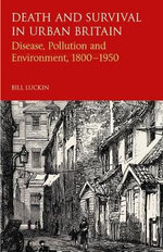 Death and Survival in Urban Britain : Disease, Pollution and Environment, 1850-1950 - Bill Luckin