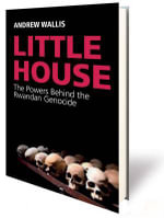 Little House : The Powers Behind the Rwandan Genocide - Andrew Wallis