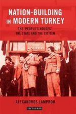 Nation-Building in Modern Turkey : The 'People's Houses', the State and the Citizen - Alexandros Lamprou